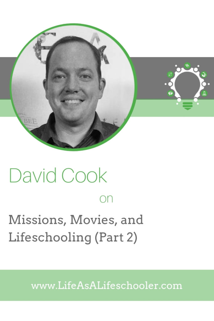 Missions, Movies, Lifeschooling - David Cook part 2