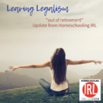 "Leaving Legalism - ""Out of Retirement"" Update from Homeschooling IRL"