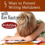 Prevent Writing Meltdowns | Kim Kautzer of Write Shop gives 5 Ways To Stop Writing Meltdowns. #podcast #homeschool #writeshop #writingmeltdowns