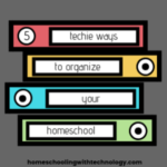 5 Techie Ways to Organize Your Homeschool
