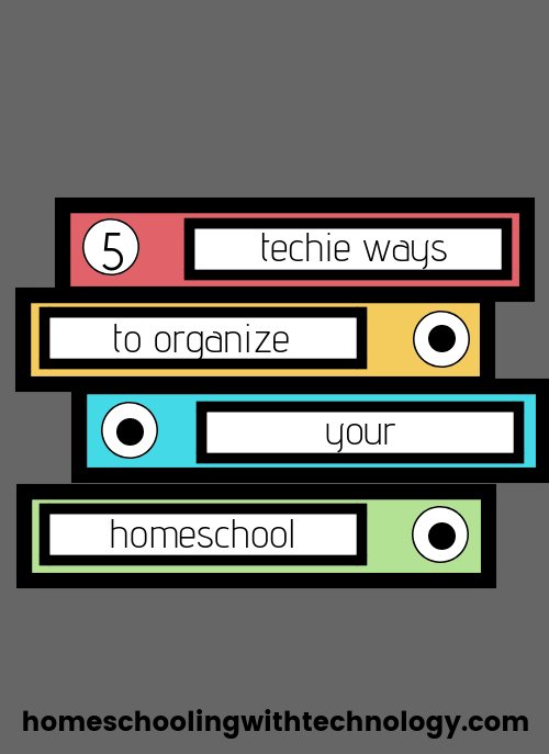 Techie Ways to Organize your Homeschool