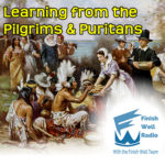 FinishWell Radio, Podcast #077, Learning from the Pilgrims & Puritans