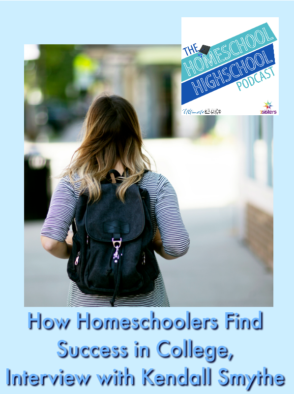 HSHSP Ep 139: How Homeschoolers Find Success in College, Interview with Kendall Smythe. How to have success in college.