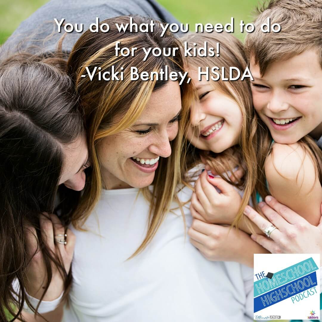 You do what you need to do for your kids. -Vicki Bentley, HSLDA, interviewed on Homeschool Highschool Podcast episode about Homeschool Coaching.