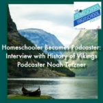 HSHSP Ep 140: Homeschooler Becomes Podcaster. Interview with History of Vikings Podcaster, Noah Tetzner