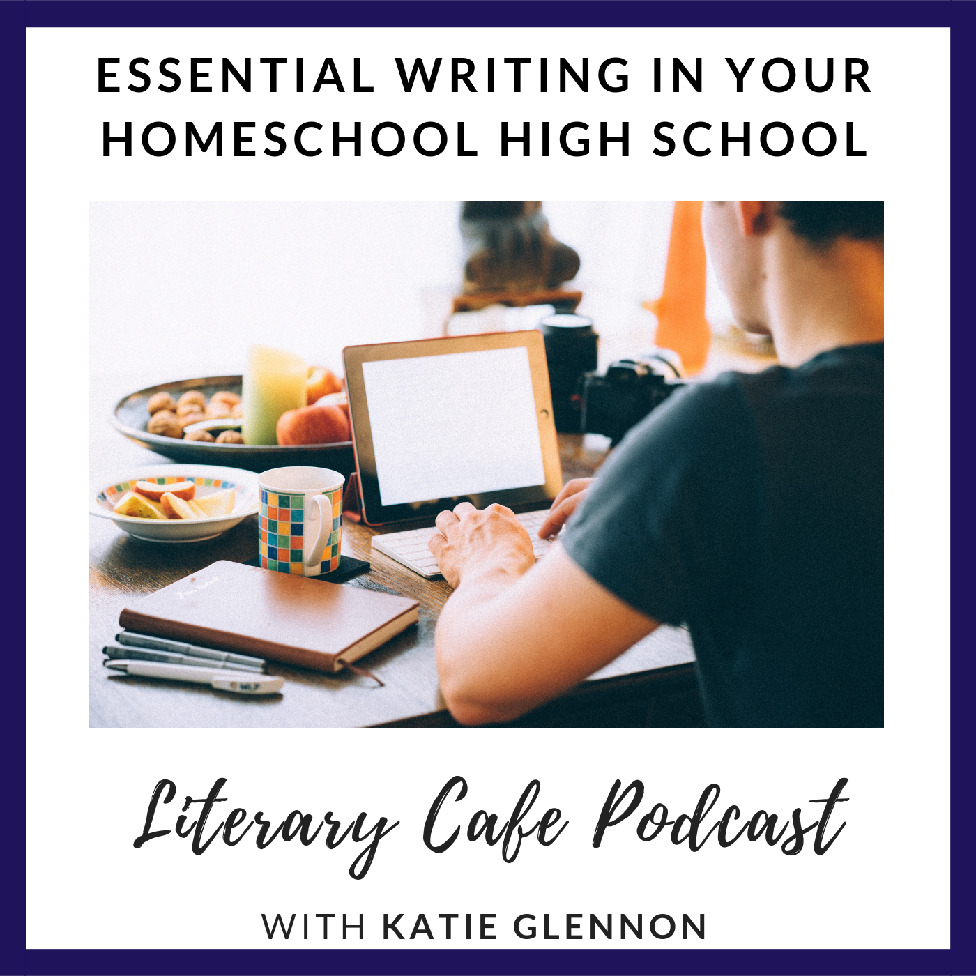 Essential Writing in your Homeschool High School #literarycafepodcast #homeschoolradioshow #homeschool #highschool #writing #essays