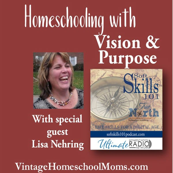 homeschooling with vision and purpose | It is often said that homeschooling is not for the faint-hearted. Homeschooling with Vision and Purpose is the topic of today's podcast with a very special guest and new podcaster at the Ultimate Homeschool Radio Network, Lisa Nehring. #podcast #homeschoolpodcast