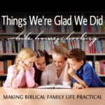 Things We're Glad We Did Homeschooling – MBFLP 220