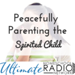Peacefully Parenting the Spirited Child
