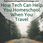 How tech can help you homeschool when you travel