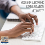 Communication Week 3:  Modes of Electronic Communication: Netiquette