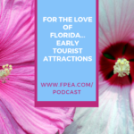 Love Florida. Early Tourist attracitons. #fpea #fpeapodcast #floridapodcast #homeschoolpodcast