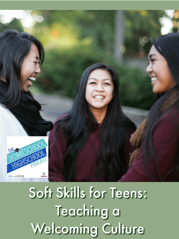 HSHSP Ep 147: Soft Skills for Teens: Teaching a Welcoming Culture. Homeschool Highschool Podcast episode on empowering teens with the soft skills for a kind culture.