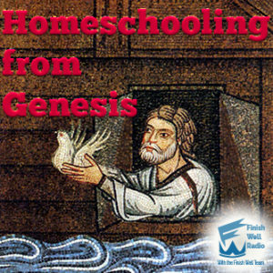 Finish Well Radio, Podcast #82, Homeschooling from Genesis, with Meredith Curtis and Steven Policastro, on the Ultimate Homeschool Radio Network