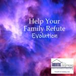 Help Your Family Refute Evolution