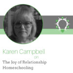 Best of Life as a Lifeschooler: The Joy of Relationship Homeschooling with Karen Campbell