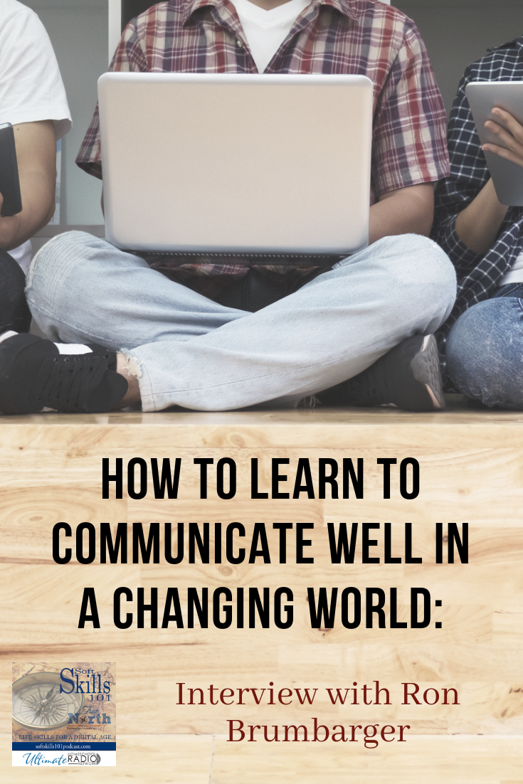How to learn to communicate well in a changing world - get some great tips from our guest, Ron Brumbarger