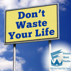 Finish Well Radio Show, Podcast #085, Don't Waste Your Life with Meredith Curtis on the Ultimate Homeschool Radio Network