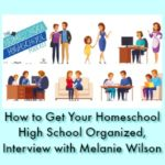 HSHSP Ep 152: How to Get Your Homeschool High School Organized, Interview with Melanie Wilson 3-12-19There's not ONE right way to organize your homeschool, but there are some great approaches that you and your teens can explore. Join us for ideas from Melanie Wilson of Homeschool Sanity Podcast, as we discuss strategies for learning your (and your teens') organizational styles.