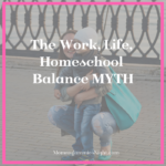 The Work Life Homeschool Balance Myth