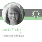 Homeschool Bravely – Jamie Erickson