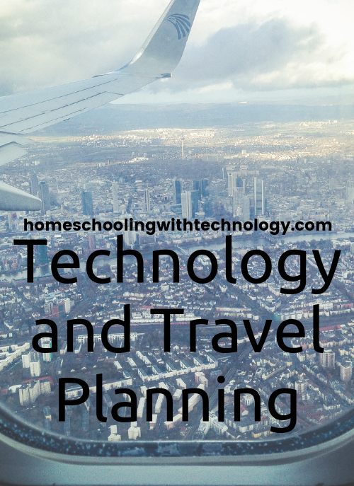 Technology and Travel Planning with your children #homeschooltravel #homeschooltech #travelplanning