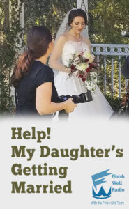 Finish Well Radio Show, Podcast #088, Help! My Daughter's Getting Married, with Meredith Curtis on the Ultimate Homeschool Radio Network