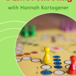 Gameschooling with Hannah Kartagener