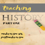 Teaching History | Modernism vs. Postmodernism