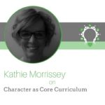 Character as Core Curriculum – Kathie Morrissey