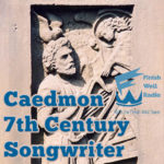 Finish Well Radio Show, Podcast #089, Caedmon, 7th Century Songwriter, with Meredith Curtis on the Ultimate Homeschool Radio Network