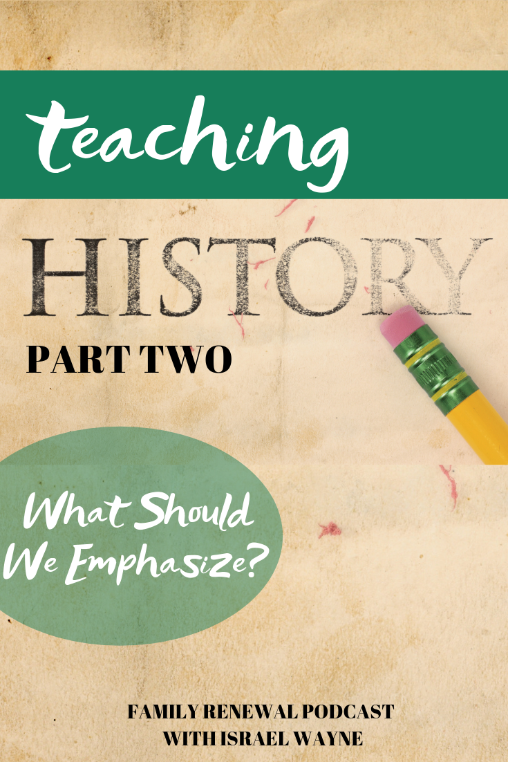 Teaching history: What Should We Emphasize @FamilyRenewal // Israel Wayne