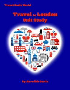 Travel to London Unit Study by Meredith Curtis