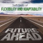 The Soft Skills of Flexibility and Adaptability