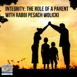 Integrity: The Role of a Parent with Rabbi Pesach Wolicki