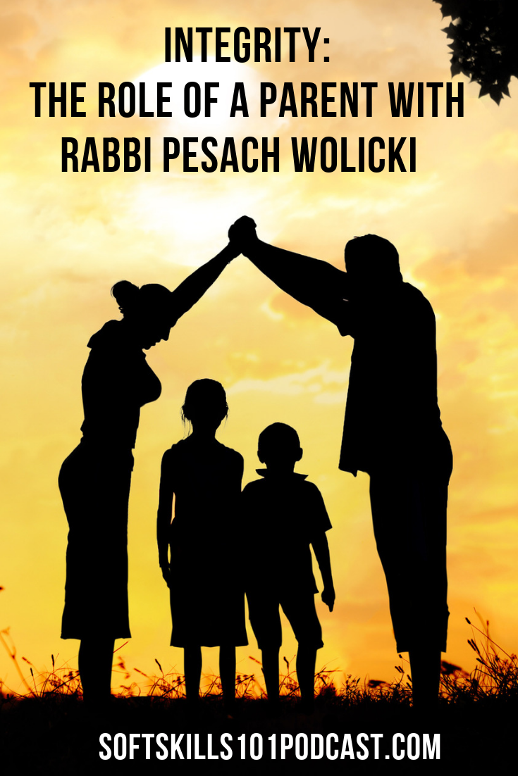 Integrity: The Role of a Parent with Rabbi Pesach Wolicki  Soft Skills 101 Podcast