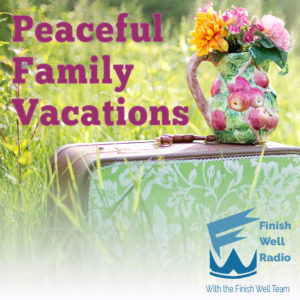Finish Well Radio Show, Podcast #09 1, Peaceful Family Vacations, with Meredith Curtis on the Ultimate Homeschool Radio Network