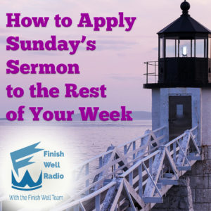 Finish Well Radio Show, Podcast #092, How to Apply Sunday's Sermon to the Rest of Your Week, with Meredith Curtis on the Ultimate Homeschool Podcast Network