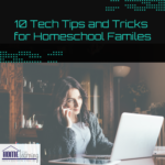 10 Tech Tips and Tricks for Homeschool Families
