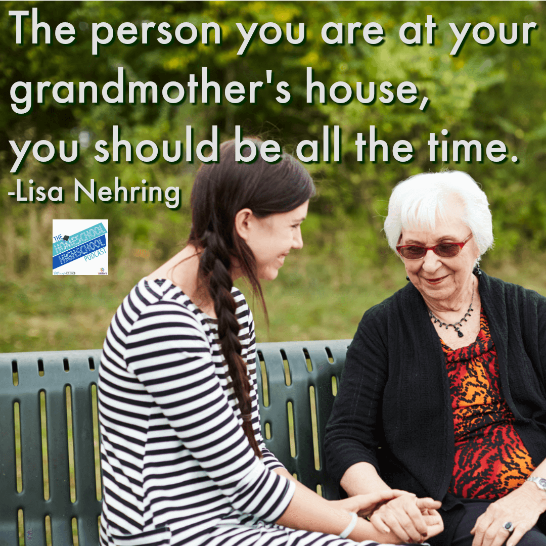 The person you are at your grandmother's house, you should be all the time. Lisa Nehring's advice about developing the soft skill of integrity. Homeschool HighSchool Podcast.