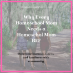 Why Every Homeschool Mom Needs a Homeschool Mom BFF