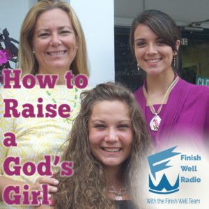 Finish Well Radio Show, Podcast #094, How to Raise a God's Girl, with Meredith Curtis on the Ultimate Homeschool Radio Network