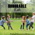 Raising Honorable Kids | Raising honorable kids takes work, it doesn't happen overnight! Here are some great tips. | #podcast #homeschoolpodcast #UHPN