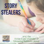 Story Stealers, the Wide-Eyed Wonder of following Rabboni Jesus and Soft Skills