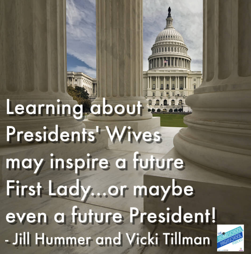 Learning about Presidents' Wives may inspire a future First Lady (or maybe even a future President)! Dr. Jill Hummer shares about American First Ladies so that homeschool high schoolers can connect with inspiration and build a powerful transcript.