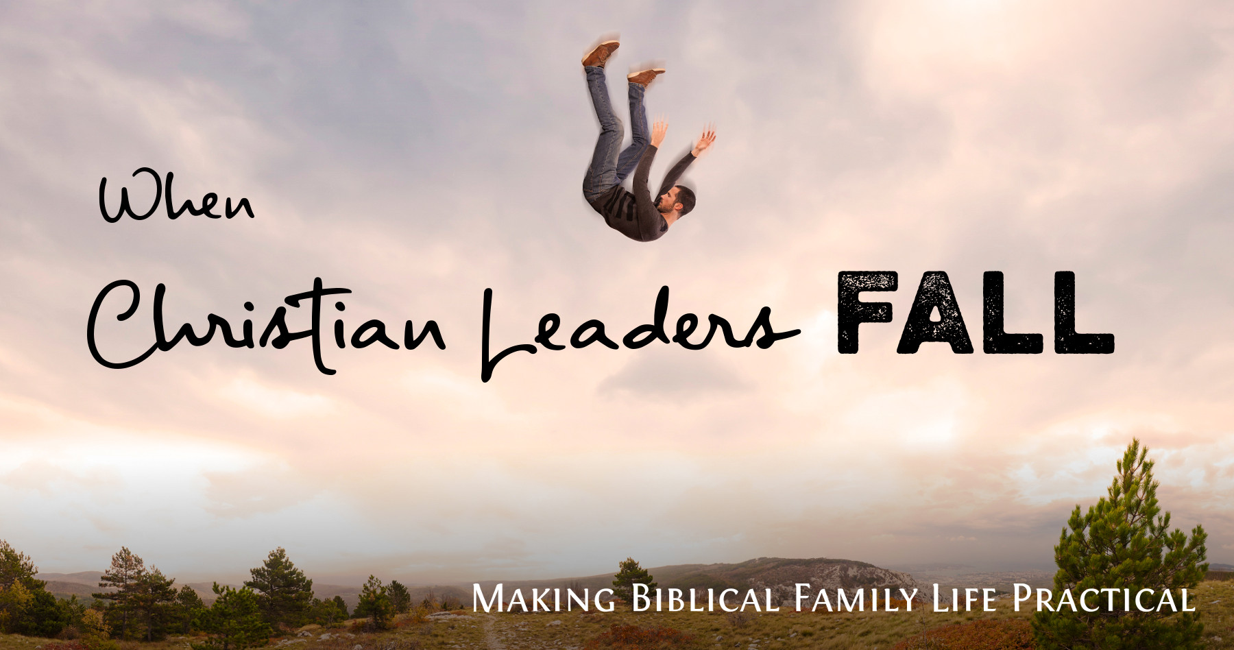 What do we do when Christian leaders fall?