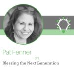 Blessing the Next Generation – Pat Fenner