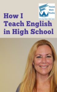 Finish Well Radio Show, Podcast #096, How I Teach English in High School with Meredith Curtis on the Ultimate Homeschool Podcast Network