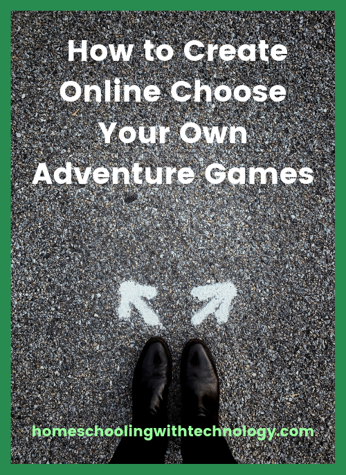 How to Create Online Choose Your Own Adventure Games #wiredhomeschool #homeschoolpodcast #homeschooltech