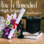 How To Homeschool Highschool | Are you new to homeschooling, or perhaps entering those high school years? Do you wonder how to homeschool high school? In this episode, Felice Gerwitz and Vicki Tillman | #podcast #homeschoolpodcast #howtohomeschoolhighschool